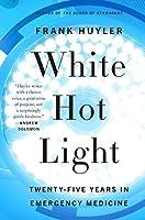 White Hot Light: Twenty-Five Years in Emergency Medicine
