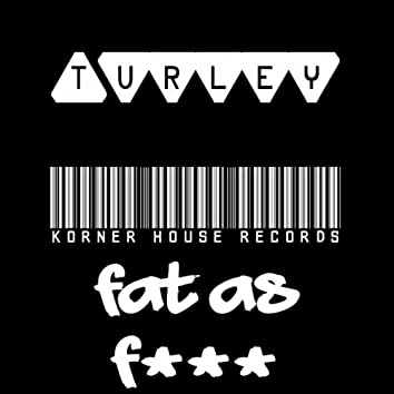 Fat As F***