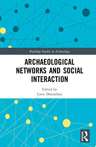 Archaeological Networks and Social Interaction (Routledge Studies in Archaeology)