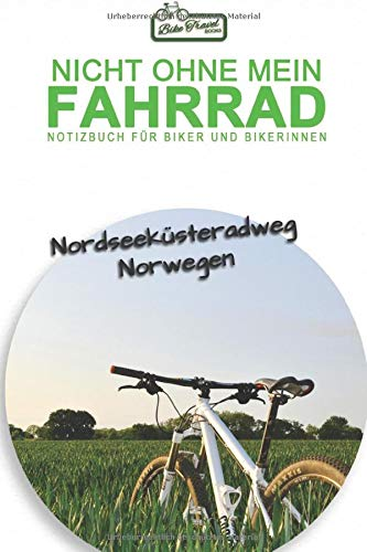 Nordseeküsteradweg Norwegen: Nicht ohne mein Fahrrad - Notizbuch für Biker und Bikerinnen