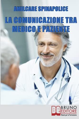 La Comunicazione tra Medico e Paziente: Come Relazionarsi con Rispetto e Comprendersi Correttamente nella Difesa della Salute e nella Cura della Malattia
