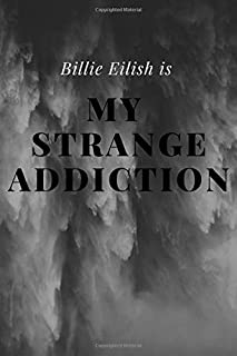 "Billie Eilish Is My Strange Addiction: When we all fall asleep where do we go Fan Notebook / Journal / Diary/ Gift 120 Lined Pages (6"" x 9"")"