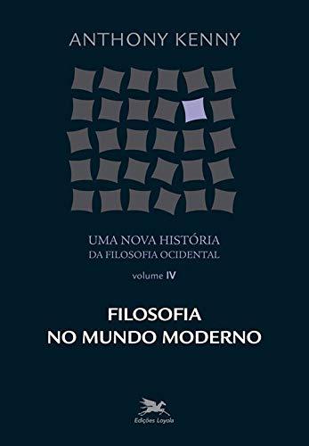 Uma nova história da filosofia ocidental - Vol. IV: Volume IV - Filosofia no mundo moderno: 4