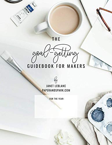 The Goal-Getting Guidebook for Makers: goal-setting workbook and financial business planner for artists & creatives