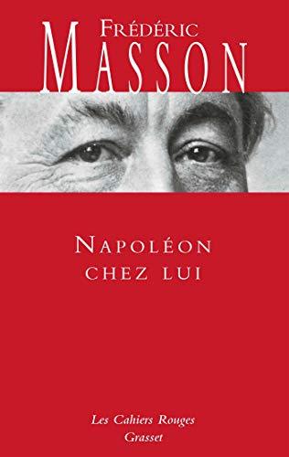 Napoléon chez lui : Les cahiers rouges (French Edition)