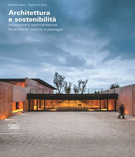 Architettura e sostenibilità Innovazione e sperimentazione tra ambiente costruito e paesaggio. Ediz. italiana e inglese