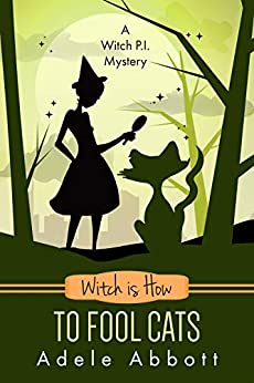 Witch Is How To Fool Cats (A Witch P.I. Mystery Book 34) by [Adele Abbott]