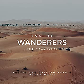 Wanderers And Travelers - Exotic And Chilled Ethnic World Music, Vol. 18