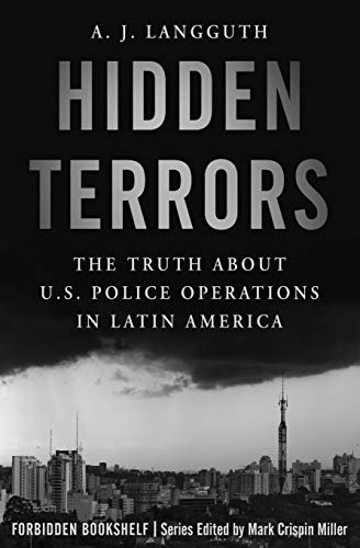 Hidden Terrors: The Truth About U.S. Police Operations in Latin America (Forbidden Bookshelf, 27)