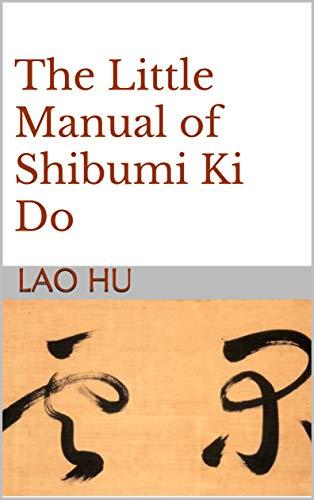 The Little Manual of Shibumi Ki Do