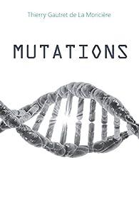 Mutations par Thierry Gautret de La Moricière