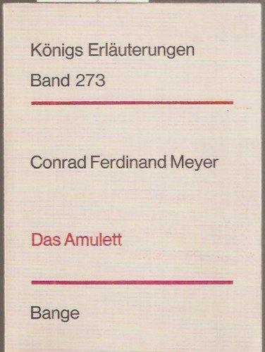 Erläuterungen zu Conrad Ferdinand Meyers Das Amulett. Dr. Wilhelm Königs Erläuterungen zu den Klassikern. Band 273.