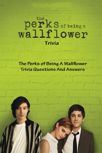 The Perks of Being A Wallflower Trivia: The Perks of Being A Wallflower Trivia Questions And Answers: A Collection of Trivia Questions for The Perks of Being A Wallflower Movie