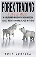 Forex Trading for Beginners: The Complete Guide to Creating a Passive Income and Becoming a Currency Trader with Forex Market. Techniques and Strategies.