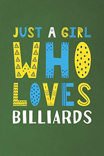 Just A Girl Who Loves Billiards: Funny Billiards Lovers Girl Women Gifts Dot Grid Journal Notebook 6x9 120 Pages