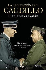 La tentación del Caudillo: Nueve meses que 'no' estremecieron al mundo par Juan Eslava Galán