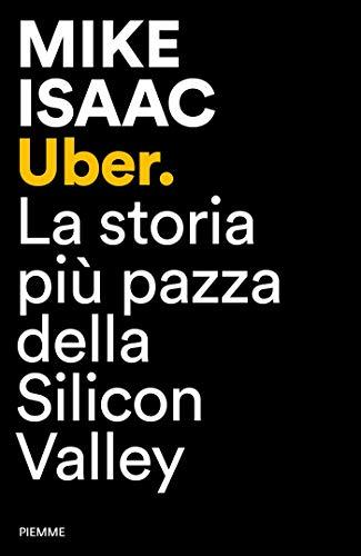 Uber: La storia più pazza della Silicon Valley