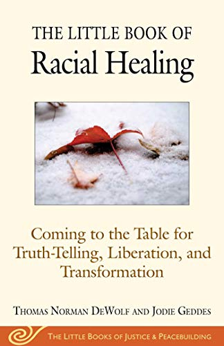 The Little Book of Racial Healing: Coming to the Table for Truth-Telling, Liberation, and Transformation (Justice and Peacebuilding)