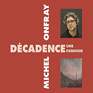 Décadence, une esquisse                   De :                                                                                                                                 Michel Onfray                               Lu par :                                                                                                                                 Michel Onfray                      Durée : 1 h et 38 min     56 notations     Global 4,5
