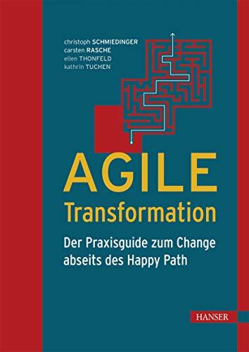 Agile Transformation: Der Praxisguide zum Change abseits des Happy Path