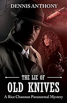 The Lie of Old Knives: A Rice Channon Paranormal Mystery by [Dennis Anthony, Starr Waddell]