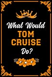 What Would Tom Cruise Do?: Blank lined Journal Notebook for Writing Notes/Notepad/Diary   Perfect Gift for all Tom Cruise Fans, Supporters, Teens, Adults and Kids   100 lined pages, size 6 x 9
