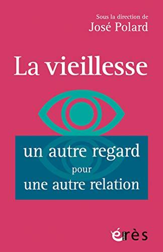La vieillesse, un autre regard pour une autre relation: Vieillir est dans l'air du temps (L'âge et la vie - Prendre soin des personnes âgées) (French Edition)