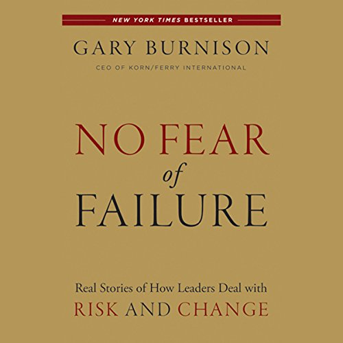 No Fear of Failure: Real Stories of How Leaders Deal with Risk and Change cover art