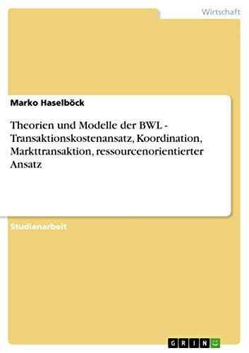 Theorien und Modelle der BWL - Transaktionskostenansatz, Koordination, Markttransaktion, ressourcenorientierter Ansatz