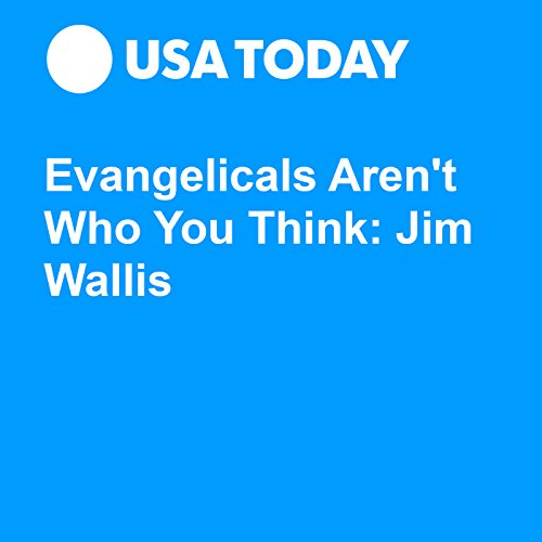 Evangelicals Aren't Who You Think: Jim Wallis audiobook cover art
