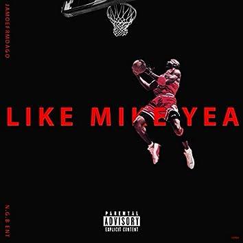 Like Mike Yea