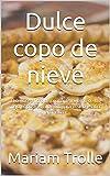 Dulce copo de nieve: El delicioso libro de cocina de invierno de los...