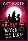 Work Like a Charm: A Witches Three Cozy Mystery (2) (Witches Three Cozy Mysteries)