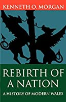 Rebirth of a Nation: Wales 1880-1980 (History of Wales) (Vol 6) by Kenneth O. Morgan(1987-12-31)