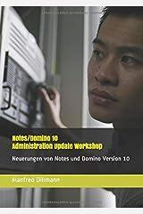 Notes/Domino 10 Administration Update Workshop: Neuerungen von Notes und Domino Version 10 Taschenbuch