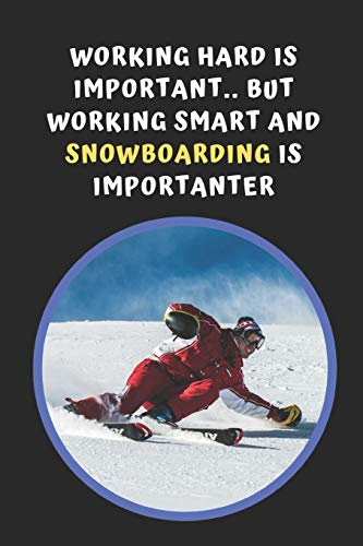 Working Hard Is Important, But Working Smart And Snowboarding Is Importanter: Novelty Lined Notebook / Journal To Write In Perfect Gift Item (6 x 9 inches)