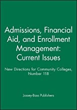 Admissions, Financial Aid, and Enrollment Management: Current Issues: New Directions for Community Colleges, Number 118