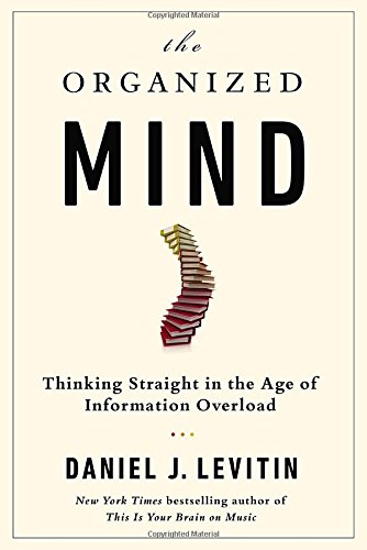 Image of The Organized Mind: Thinking Straight in the Age of Information Overload