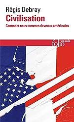 Civilisation - Comment nous sommes devenus américains de Régis Debray