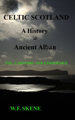 Celtic Scotland: A History of Ancient Alban.: Volume I. History and Ethnology.