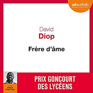 Frère d'âme                   By:                                                                                                                                 David Diop                               Narrated by:                                                                                                                                 Babacar M'Baye Fall                      Length: 3 hrs and 42 mins     3 ratings     Overall 5.0