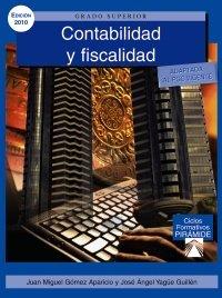 Contabilidad y fiscalidad (Ciclos Formativos Pirámide - Administración - Grado Superior - Administración Y Finanzas - Contabilidad Y Fiscalidad - Libro Del Alumno)
