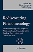 Rediscovering Phenomenology: Phenomenological Essays on Mathematical Beings, Physical Reality, Perception and Consciousness (Phaenomenologica, 182)