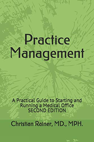 Compare Textbook Prices for Practice Management: A Practical Guide to Starting and Running a Medical Office 2 Edition ISBN 9781556053962 by Rainer, Christian