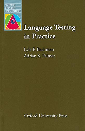Bachman, L: Language Testing in Practice: Designing and Developing Useful Language Tests (Oxford Applied Linguistics)