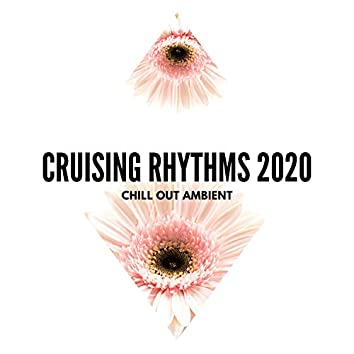 Cruising Rhythms 2020 - Chill Out Ambient
