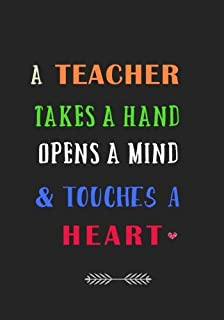 A Teacher Takes a Hand Opens a Mind and Touches a Heart: A Journal containing Popular Inspirational Quotes