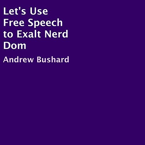 Let's Use Free Speech to Exalt Nerd Dom audiobook cover art