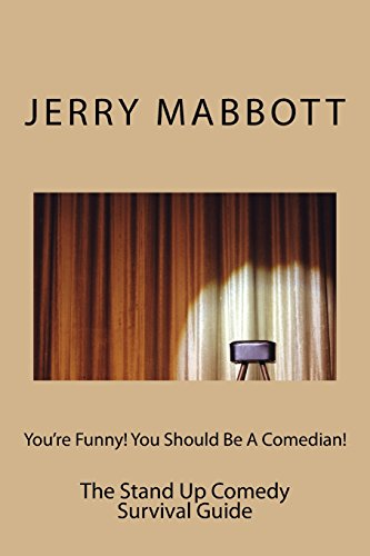 Book: You're Funny! You Should Be A Comedian! - The Stand Up Comedy Survival Guide (Professional Stand Up Comedy) (Volume 1) by Jerry Mabbott