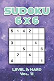 Sudoku 6 x 6 Level 3: Hard Vol. 11: Play Sudoku 6x6 Grid With Solutions Hard Level Volumes 1-40 Sudoku Cross Sums Variation Travel Paper Logic Games ... Challenge Genius All Ages Kids to Adult Gifts
